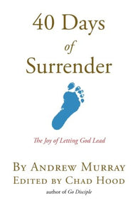 40 Days Of Surrender: The Joy of Letting God Lead (GoDisciple Devotional Series)