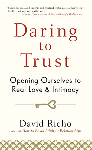 Daring to Trust: Opening Ourselves to Real Love and Intimacy
