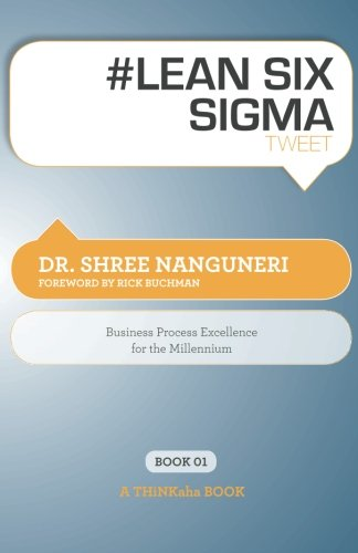 #LEAN SIX SIGMA tweet Book01: Business Process Excellence for the Millennium