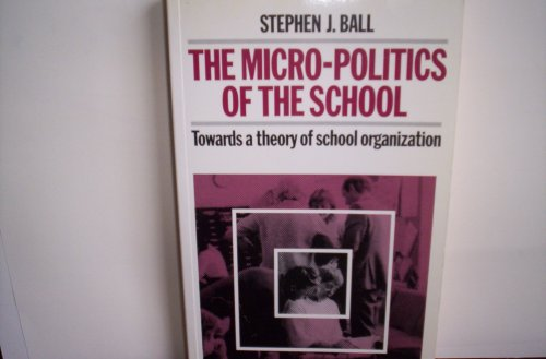 Micro-Politics of the School: Towards a Theory of School Organization (Education Paperbacks)
