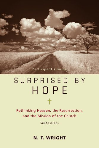 Surprised by Hope Participant's Guide with DVD: Rethinking Heaven, the Resurrection, and the Mission of the Church