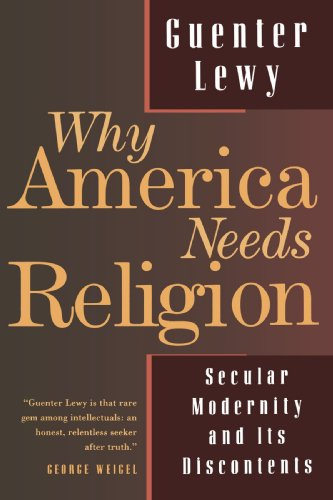 Why America Needs Religion: Secular Modernity and Its Discontents