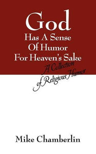 God Has A Sense Of Humor For Heaven's Sake: A Collection of Religious Humor