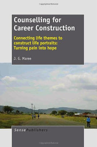 Counselling for Career Construction - Connecting Life Themes to Construct Life Portraits: Turning Pain Into Hope