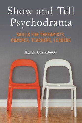 Show and Tell Psychodrama: Skills for Therapists, Coaches, Teachers, Leaders