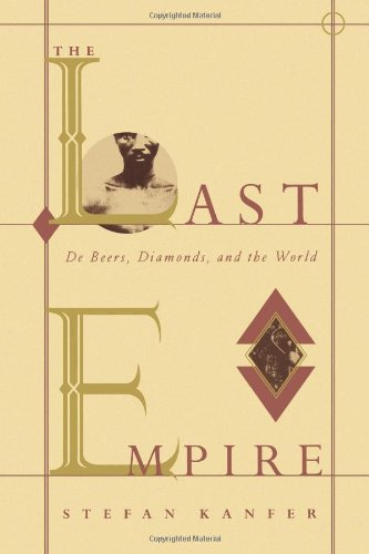 The Last Empire: De Beers, Diamonds, and the World