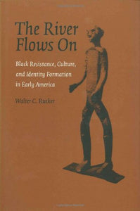 The River Flows on: Black Resistance, Culture, And Identity Formation in Early America (Antislavery, Abolition, And the Atlantic World Series)