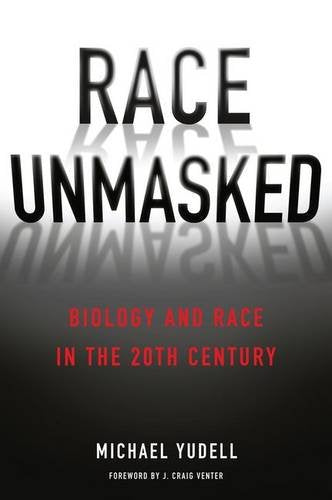 Race Unmasked: Biology and Race in the Twentieth Century