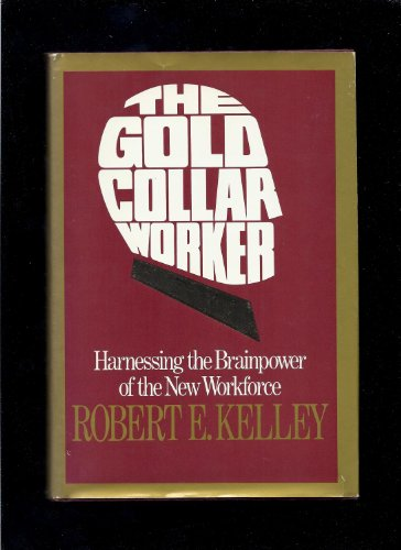 The Gold Collar Worker: Harnessing The Brainpower Of The New Workforce