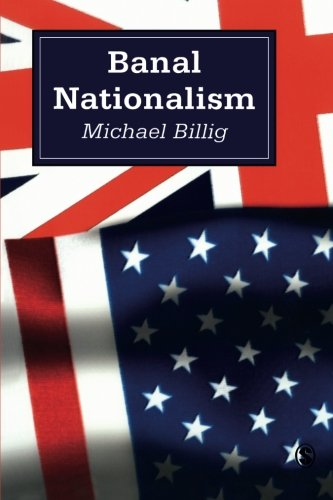 Banal Nationalism (Theory, Culture and Society)