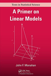 A Primer on Linear Models (Chapman & Hall/CRC Texts in Statistical Science)