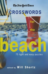 The New York Times Crosswords for the Beach: 75 Light and Easy Puzzles