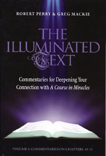 The Illuminated Text Vol 3: Commentaries for Deepening Your Connection with A Course in Miracles