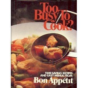 Too Busy to Cook?: Time-Saving Recipes and Easy Menus from Bon Appetit