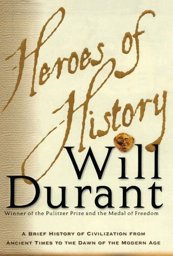Heroes of History: A Brief History of Civilization from Ancient Times to the Dawn of the Modern Age