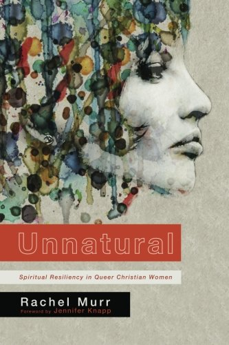 Unnatural: Spiritual Resiliency in Queer Christian Women