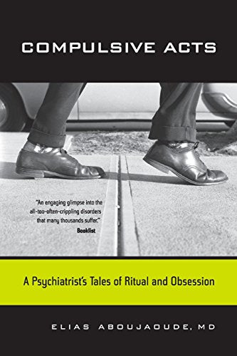 Compulsive Acts: A Psychiatrist's Tales of Ritual and Obsession