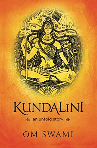 Kundalini -- An Untold Story: A Himalayan Mystic's Insight into the Power of Kundalini and Chakra Sadhana