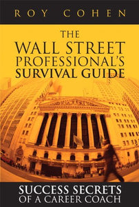 The Wall Street Professionals Survival Guide: Success Secrets of a Career Coach