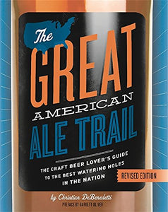 The Great American Ale Trail (Revised Edition): The Craft Beer Lovers Guide to the Best Watering Holes in the Nation