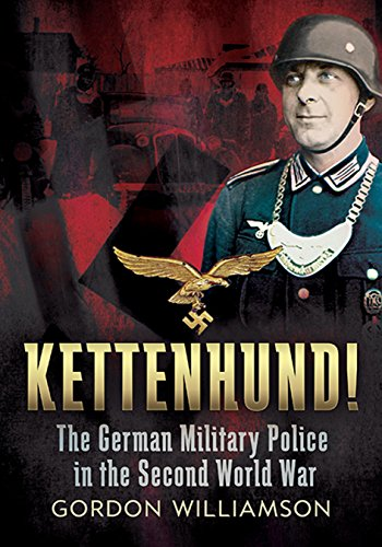 Kettenhund!: The German Military Police in the Second World War