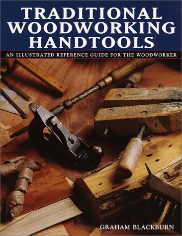 Traditional Woodworking Handtools, An Illustrated Reference Guide for the Woodworker