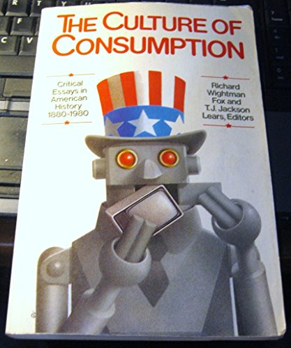 The Culture of Consumption: Critical Essays in American History 1880-1980