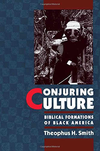 Conjuring Culture: Biblical Formations of Black America (Religion in America)