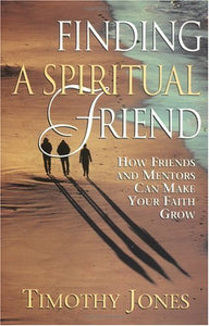 Finding a Spiritual Friend: How Friends and Mentors Can Make Your Faith Grow
