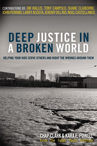 Deep Justice in a Broken World: Helping Your Kids Serve Others and Right the Wrongs around Them (Youth Specialties (Paperback))