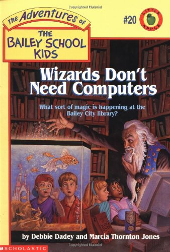 Wizards Don't Need Computers (The Adventures of the Bailey School Kids, #20)