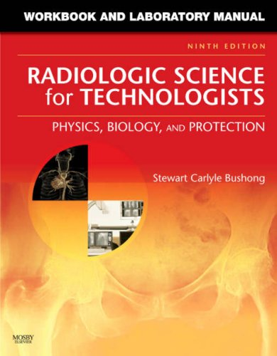 Workbook and Laboratory Manual for Radiologic Science for Technologists: Physics, Biology, and Protection, 9e