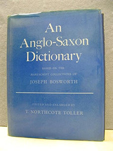 An Anglo-Saxon Dictionary: Based on the Manuscript Collections of Joseph Bosworth