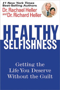 Healthy Selfishness: Getting the Life You Deserve Without the Guilt