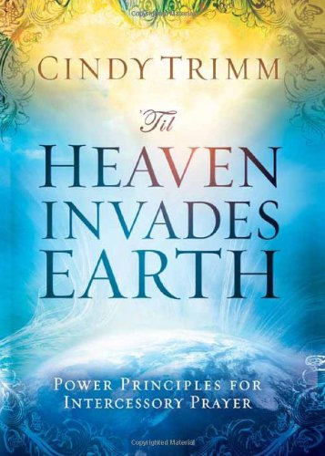 'Til Heaven Invades Earth: Power Principles About Praying for Others