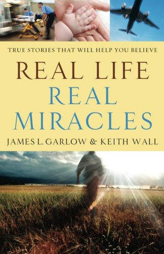 Real Life, Real Miracles: True Stories That Will Help You Believe