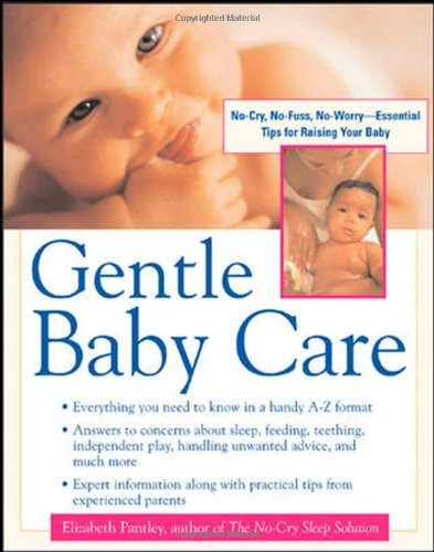Gentle Baby Care : No-cry, No-fuss, No-worry--Essential Tips for Raising Your Baby