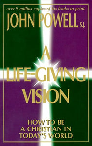 A Life-Giving Vision: How to Be a Christian in Today's World