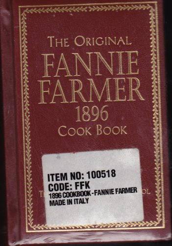 The Original Fannie Farmer 1896 Cookbook: The Boston Cooking School