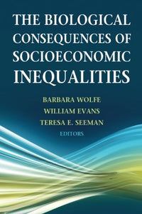 Biological Consequences of Socioeconomic Inequalities, The