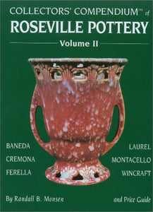 Collectors' Compendium of Roseville Pottery and Price Guide, Vol. 2: Baneda, Cremona, Ferella, Laurel, Montacello, Wincraft
