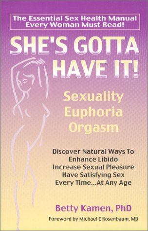 She's Gotta Have It : Euphoria, Sexuality, Orgasm - Discover Natural Ways to Enhance Libido Increase Sexual Pleasure, Have Satisfying Sex Every Time...At Any Age