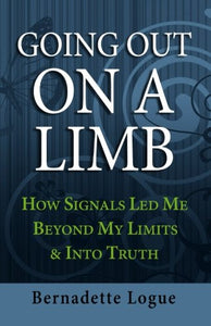 Going Out On A Limb: How Signals Led Me Beyond My Limits & Into Truth (Follow The Signals) (Volume 2)
