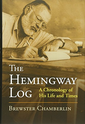 The Hemingway Log: A Chronology of His Life and Times