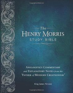 Henry Morris KJV Study Bible, The - The King James Version Apologetic Study Bible with over 10,000 comprehensive study notes