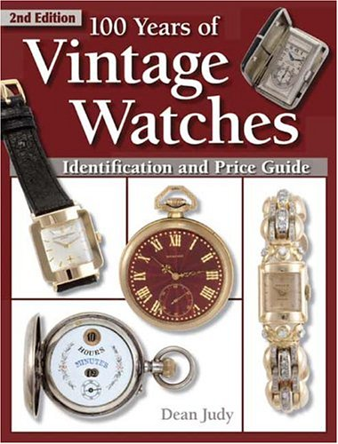 100 Years of Vintage Watches: Identification and Price Guide, 2nd Edition