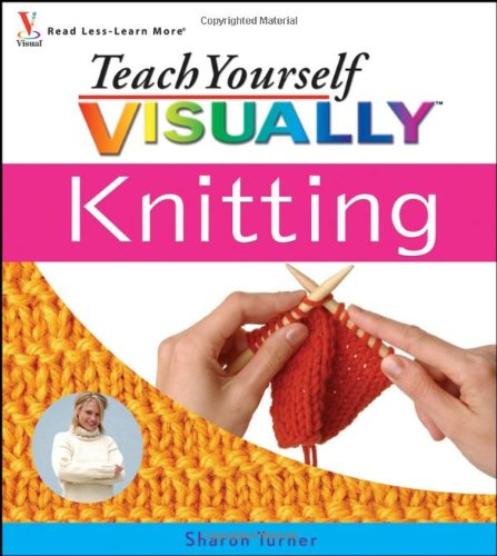 Teach Yourself Visually Knitting (Teach Yourself Visually)