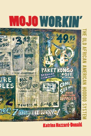 Mojo Workin': The Old African American Hoodoo System