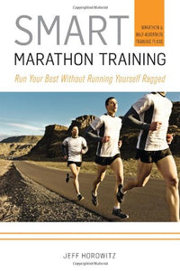 Smart Marathon Training: Run Your Best Without Running Yourself Ragged