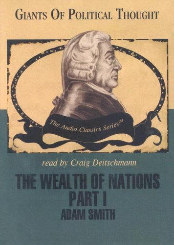 The Wealth of Nations: Part 1 (Giants of Political Thought - Audio Classics series)(Library Edition)